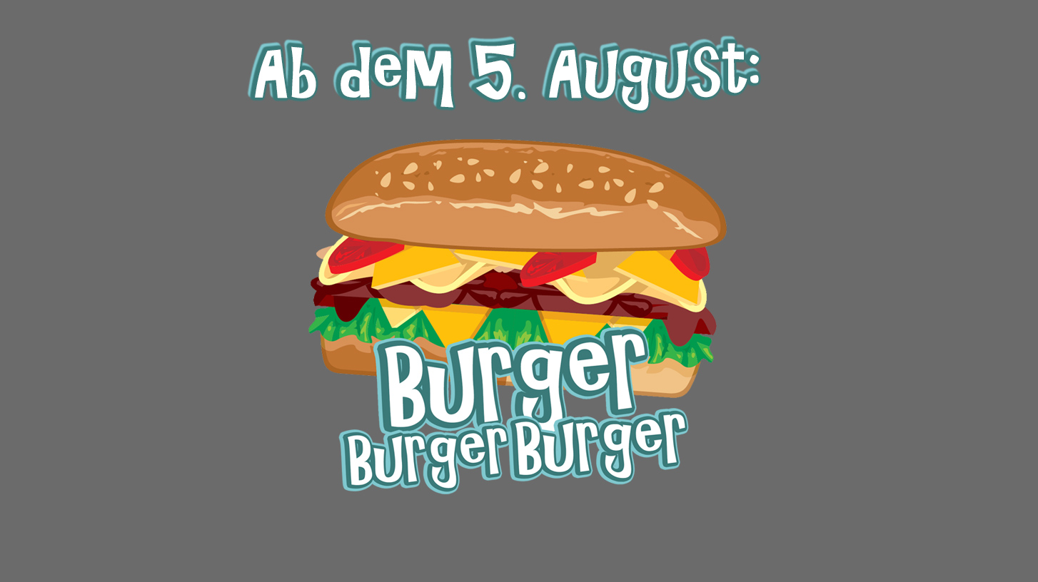 BurgerBurgerBurger – Merkt euch den 5. August vor!